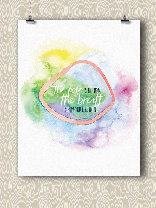 The Pose is the Home, the Breath is how you Live in it - Yoga poster by Hand-Painted Yoga