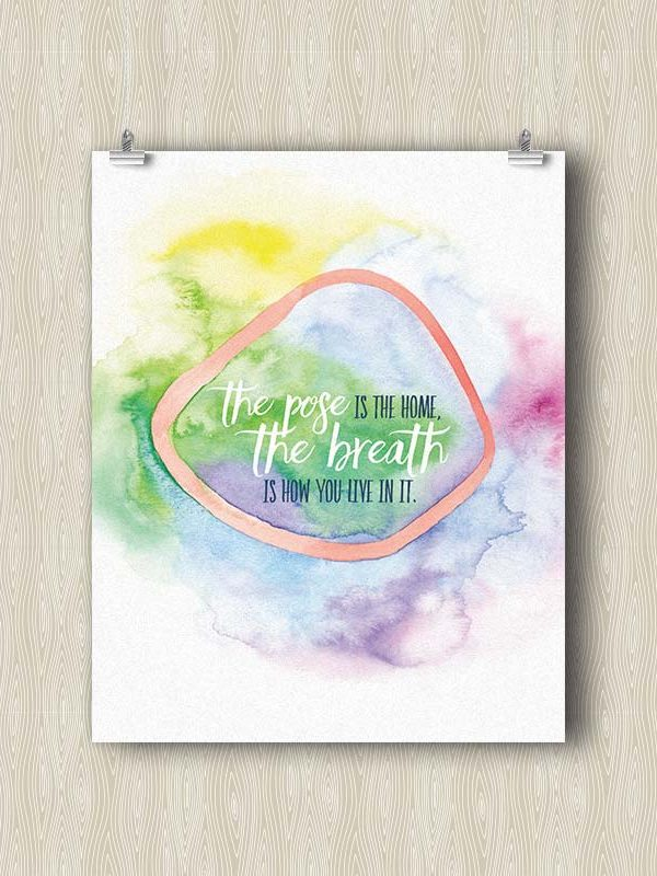 The Pose is the Home, the Breath is how you Live in it - Yoga art print by Hand-Painted Yoga