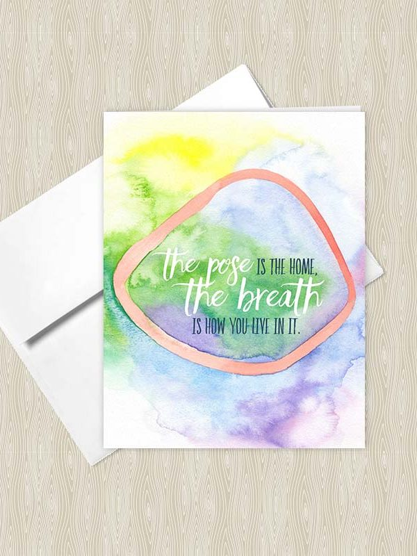 The Pose is the Home, the Breath is how you Live in it - Yoga greeting cards by Hand-Painted Yoga