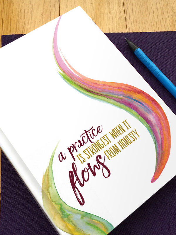 A Practice is Strongest when it Flows from Honesty Journal by Hand-Painted Yoga